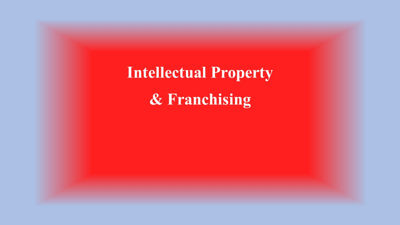 The Intellectual Property Aspects of Franchising (Part I)